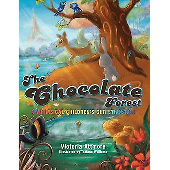 The Chocolate Forest A Whimsical Childrens Tale von Attmore & Victoria