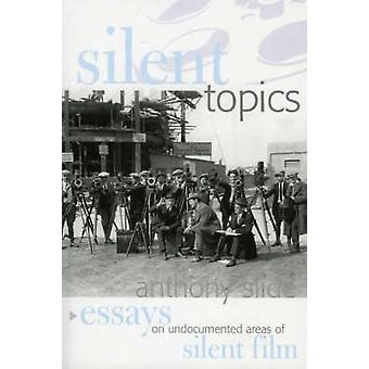 Silent Topics Essays on Undocumented Areas of Silent Film by Slide & Anthony