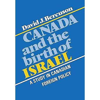 Canada and the Birth of Israel A Study in Canadian Foreign Policy by Bercuson & David J.