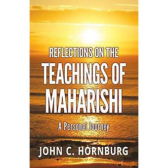 Reflections on the Teachings of Maharishi  A Personal Journey by Hornburg & John C.