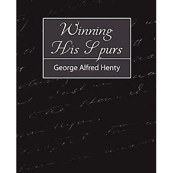 Winning His Spurs de George Alfred Henty et Alfred Henty