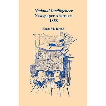 National Intelligencer Newspaper Abstracts 1858 by Dixon & Joan M.
