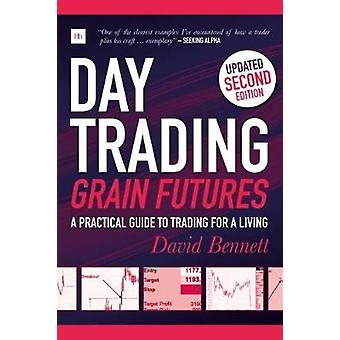 Day Trading Grain Futures 2nd Edition A Practical Guide to Trading for a Living by Bennett & David