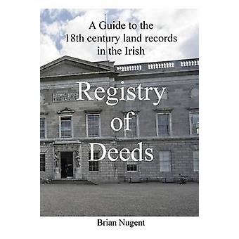 A Guide to the 18th century Land Records in the Irish Registry of Deeds by Nugent & Brian