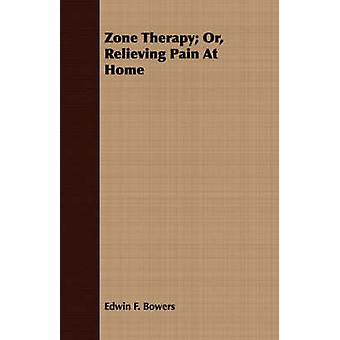 Zone Therapy Or Relieving Pain At Home by Bowers & Edwin F.