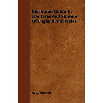 Illustrated Guide To The Trees And Flowers Of England And Wales by Jameson & H. G.