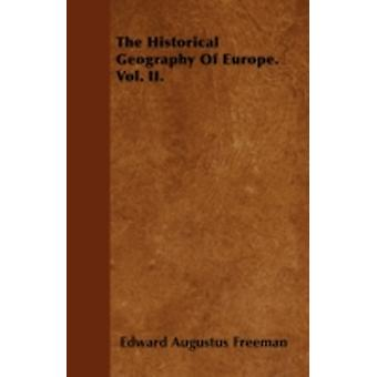 The Historical Geography Of Europe. Vol. II. by Freeman & Edward Augustus