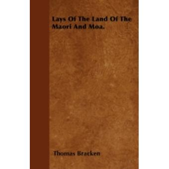 Lays Of The Land Of The Maori And Moa. by Bracken & Thomas