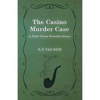 The Casino Murder Case a Philo Vance Detective Story by Dine & S. S. Van