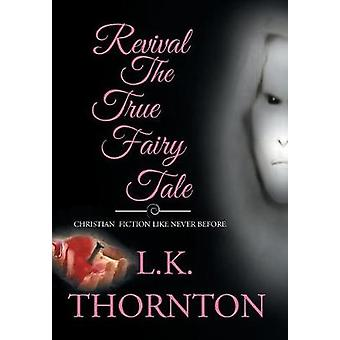 Revival The True Fairy Tale by Thornton & L.K.