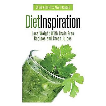 Diet Inspiration Lose Weight with Grain Free Recipes and Green Juices by Kennett & Chaya