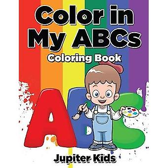 Color in My ABCs Coloring Book by Jupiter Kids