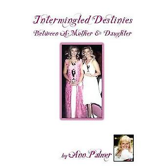 Intermingled Destinies Between A Mother and Daughter by Palmer & Ann