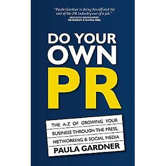 Do Your Own PR The AZ of Growing Your Business Through The Press Networking  Social Media by Gardner & Paula