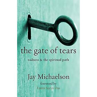 The Gate of Tears Sadness and the Spiritual Path by Michaelson & Jay