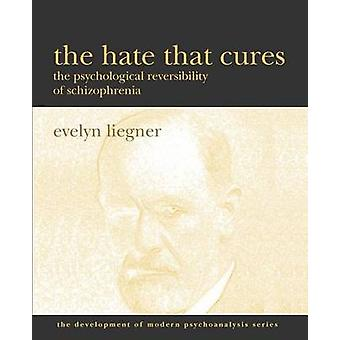 The Hate That Cures The Psychological Reversibility of Schizophrenia by Liegner & Evelyn