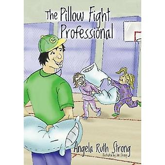 The Pillow Fight Professional by Strong & Angela Ruth