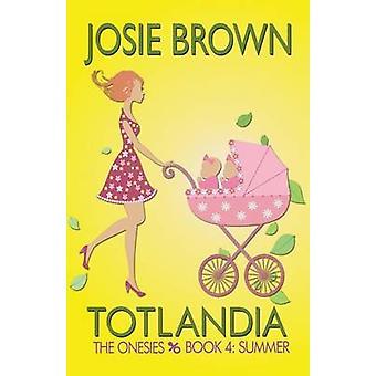 Totlandia  Book 4 The Onesies Summer by Brown & Josie