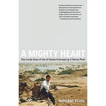 A Mighty Heart The Inside Story of the Al Qaeda Kidnapping of Danny Pearl by Pearl & Mariane