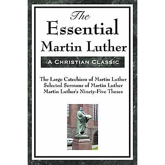 The Essential Martin Luther by Luther & Martin