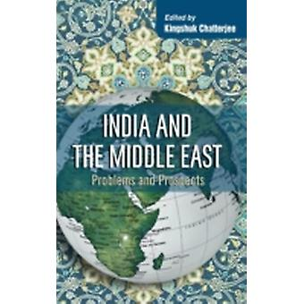 India and the Middle East Problems and Prospects by Chatterjee & Kingshuk