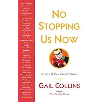 No Stopping Us Now - The Adventures of Older Women in American History