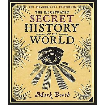 The Illustrated Secret History of the World by Mark Booth - 978146831