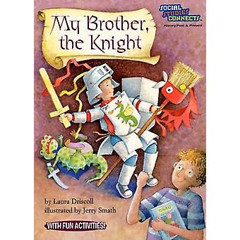 My Brother The Knight - History Role Playing Skills by Laura Driscoll