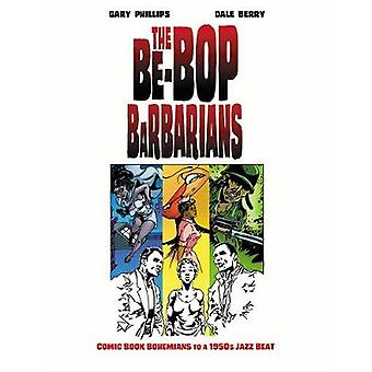 The Be-Bop Barbarians - A Graphic Novel by Gary Phillips - 97816817777