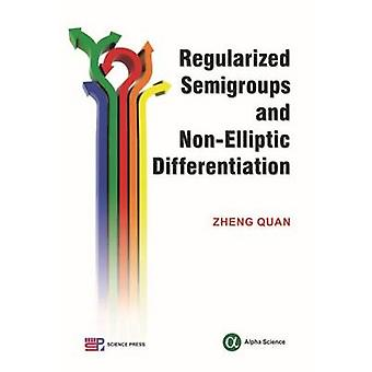 Regularized Semigroups and Non-Elliptic Differential Operators by Zhe