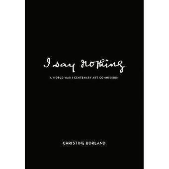 I Say Nothing - Christine Borland by Christine Borland - 9781908638281
