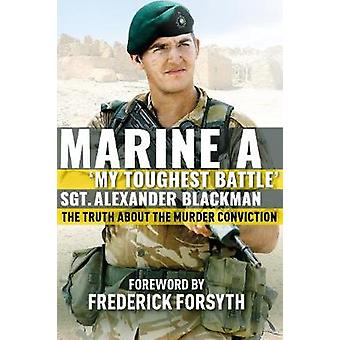 Marine A - The truth about the murder conviction by Alexander Blackman