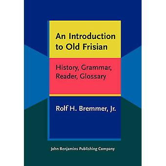 An Introduction to Old Frisian - History - Grammar - Reader - Glossary