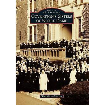 Covington's Sisters of Notre Dame by Wm Michael Hargis - 978073858230