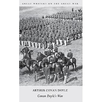 Great Writers on the Great War - Conan Doyle's War by Arthur Conan Doy