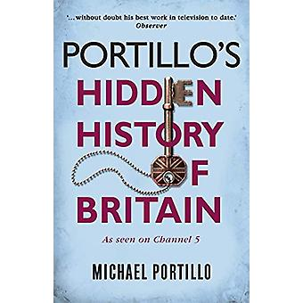 Portillo's Hidden History of Britain by Michael Portillo - 9781789291