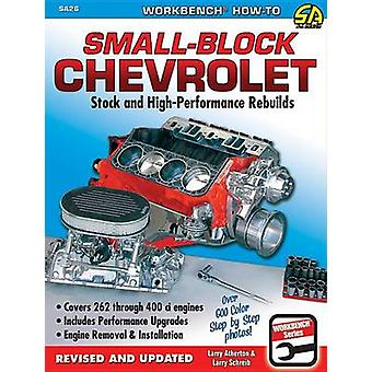 SmallBlock Chevrolet  Stock and HighPerformance Rebuilds by Larry Atherton & Larry Schreib