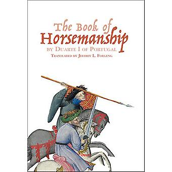 Book of Horsemanship by Duarte of Portugal by Jeffrey L. Forgeng - 97