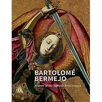 Bartolome Bermejo - Master of the Spanish Renaissance by Letizia Treve