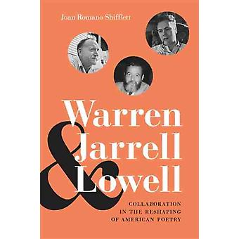 Warren Jarrell and Lowell  Collaboration in the Reshaping of American Poetry by Other Joan Romano Shifflett