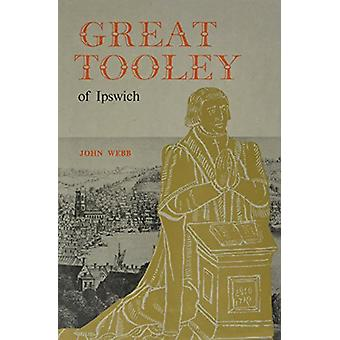 Great Tooley of Ipswich by John Webb - 9780900716102 Book