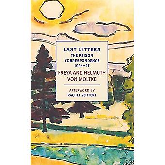 Last Letters - The Prison Correspondence between Helmuth James and Fre