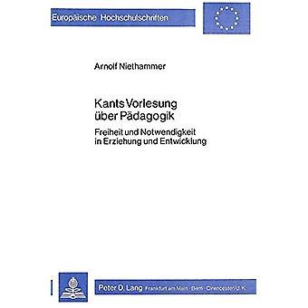 Kants Vorlesung Ueber Paedagogik - Freiheit Und Notwendigkeit in Erzie