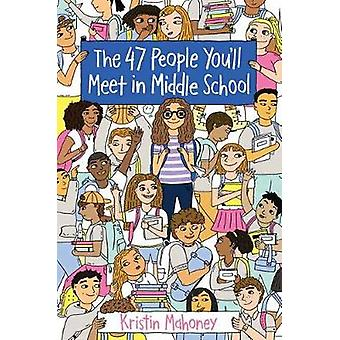 47 People You'll Meet in Middle School by Kristin Mahoney - 978152476