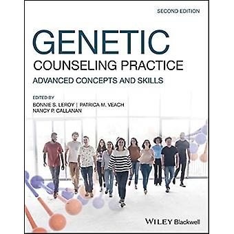 Genetic Counseling Practice by Edited by Bonnie S LeRoy & Edited by Patricia M Veach & Edited by Nancy P Callanan