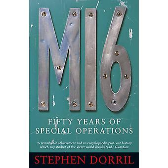 MI6  Fifty Years of Special Operations by Stephen Dorril