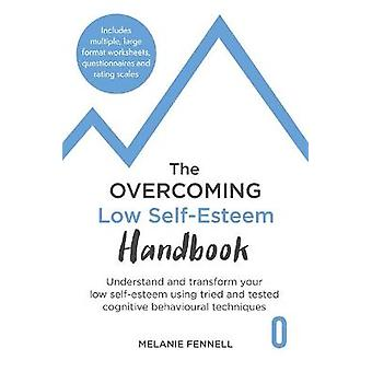 The Overcoming Low Selfesteem Handbook Understand and Transform Your Selfesteem Using Tried and Tested Cognitive Behavioural Techniques Overcoming Books