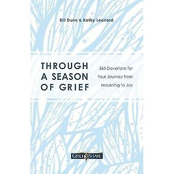 Through a Season of Grief Devotions for Your Journey from Mourning to Joy 365 Devotions for Your Journey from Mourning to Joy