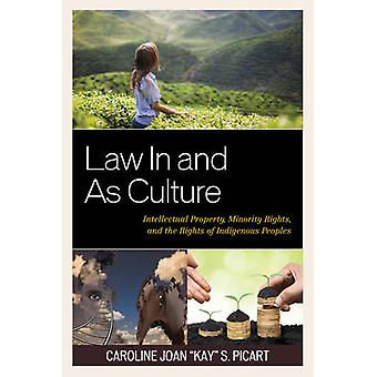 Law in and as Culture Intellectual Property Minority Rights and the Rights of Indigenous Peoples by Picart & Caroline Joan