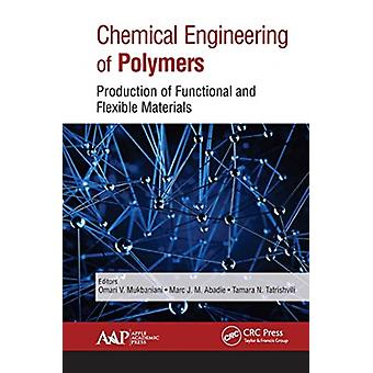 Chemical Engineering of Polymers by Edited by Omari V Mukbaniani & Edited by Marc J M Abadie & Edited by Tamara Tatrishvili